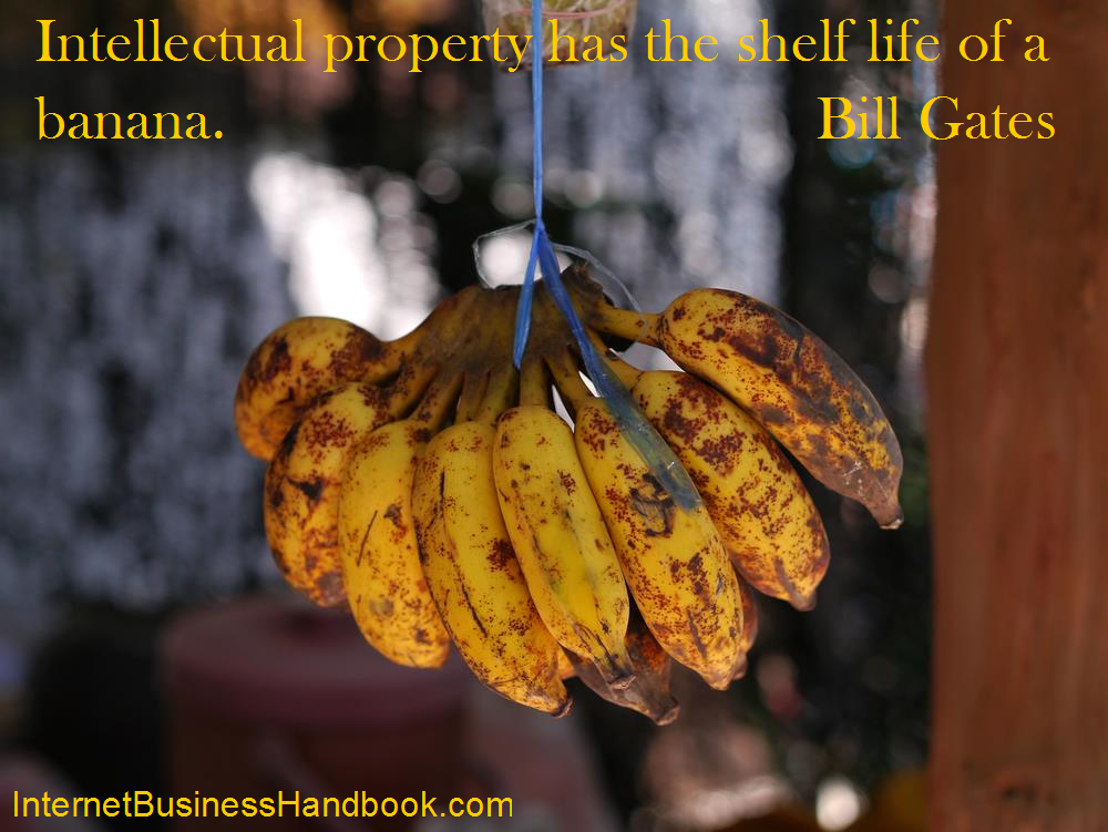 Intellectual Property has the shelf life of a banana.  Bill Gates